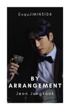 By Arrangement ~Jeon Jungkook~ by ExquJIMIN3104