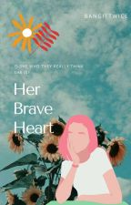 Her Brave Heart by bangITtwice