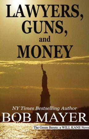 Lawyers, Guns and Money by BobMayer