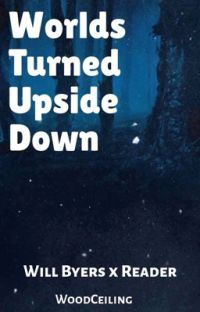 Worlds Turned Upside Down: Will Byers x Reader cover