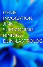 GENIE INVOCATION, JINN SUMMONING, BINDING DJINN,ASTROLOGY by agentali777