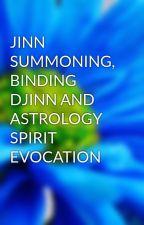 JINN SUMMONING, BINDING DJINN AND ASTROLOGY SPIRIT EVOCATION by agentali777