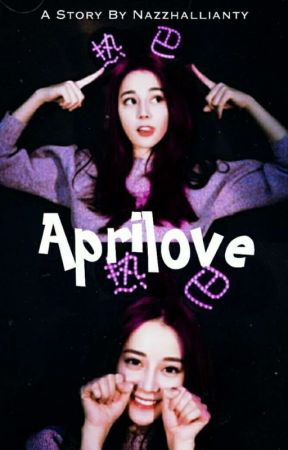 APRILOVE [On Going] by nazzhallianty