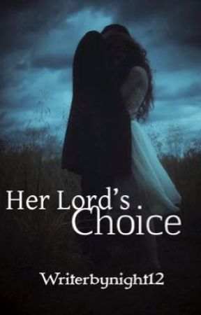 Her Lord's Choice - Book 3 by WriterByNight12