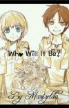 Who Will It Be? Eren x Reader x Armin cover