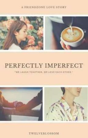 [Completed] Perfectly Imperfect  by twelveblossom