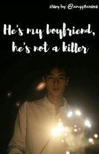 HE'S MY BOYFRIEND, HE'S NOT A KILLER. by Anggitaxoxo