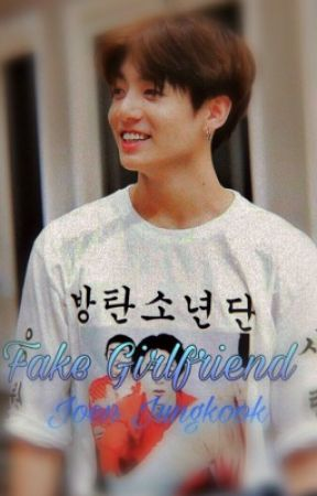 -Fake Girlfriend-{Joen Jungkook ff} by MinKimYejin