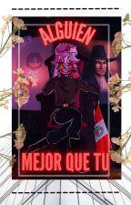 Alguien Mejor que Tú...........Yaoi(TodosxPerú) by Anghi45656