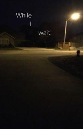 While I Wait by AnnaWarner4