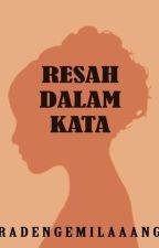 RESAH DALAM KATA by radengemilaaang