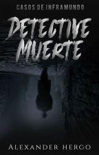 Detective muerte: Origenes del pánico by AlexanderHergo199