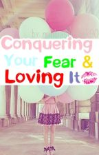 Conquering Your Fear-- And Loving It. by sellphones