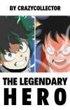 The Legendary Hero...[MHA Fanfic] cover