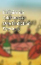 L'affaire de l'alchimiste - Une fanfiction Sherlock by CelestiaBell