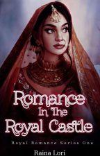 Romance In The Royal Castle (Unedited) by rainalori