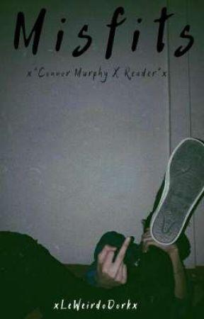 Misfits °×Connor Murphy x Reader×° by LeWeirdoDork