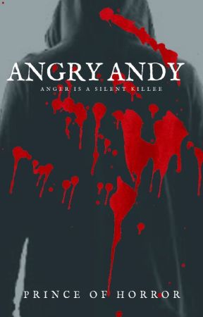 Angry Andy |A Murder Story| by XxPrinceOfHorrorxX