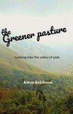 The Greener Pasture by KironKrishnan