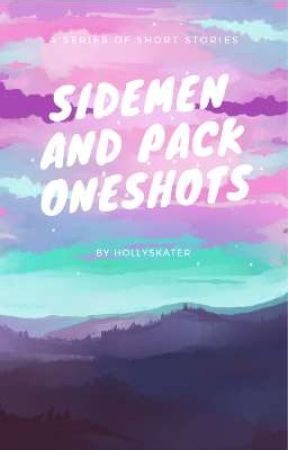 Sidemen And Pack Oneshots {Requests Open} by lastjaybird