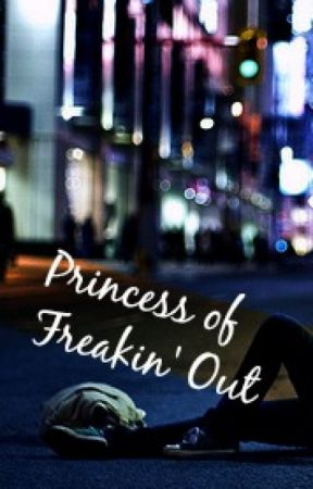 Princess of Freakin' Out by its-rona
