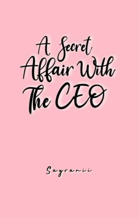 (Secret Affair #4) A Secret Affair With The CEO  by Sayranii