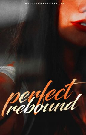 The Perfect Rebound by alessayyy