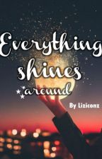Everything Shines - Around by Lizibeth2006