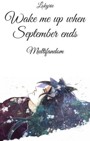 |Multifandom| Wake me up when September ends by Lokyrie
