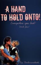 A Hand To, Hold Onto! ⌘︎ [Uncle Jesse] by bonbonsandbooks