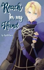 Reach for My Hand (Dimitri x Reader) by BylethEisner