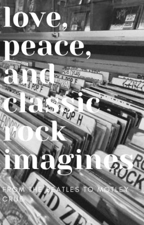 Love, Peace, And Classic Rock Imagines by Classic_rock_rocks77