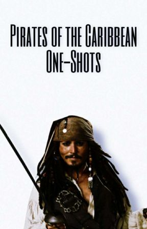 Pirates of the Caribbean One-Shots and Imagines by _queenofthefandoms_