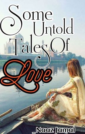 Some Untold Tales Of LOVE (old Name:LOVE BLOOMS)  by Writerbyheart01