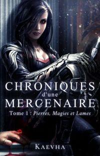 Chroniques d'une Mercenaire - Tome 1 : Pierres, magies et lames  [Terminé] cover