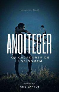 ANOITECER: os caçadores de lobisomens cover