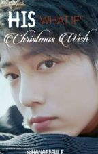 HIS 'WHAT IF' CHRISTMAS WISH (YIZHAN FANFIC) by ONION_PEELER