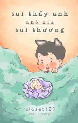 Namgi   Tui thấy anh nhỏ xíu, tui thương