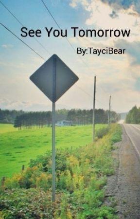 See You Tomorrow by TayciBear