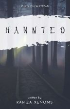 HAUNTED [COMPLETED]  by RamzaXenoms