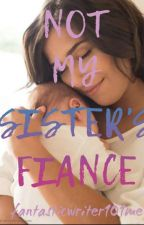 Not My Sister's Fiance Book 2 by Fantasticwriter101me