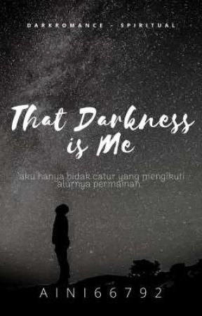 That Darkness is Me by aini66792