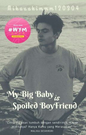 My Big Baby is Spoiled Boyfriend ✔ [END] by MikaaaKimmm120304