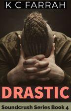 DRASTIC (Book 4 of the Soundcrush Series) by kcfarrah