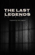 The Last Legends: A Novella by Gandalfstormcrow