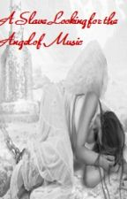 A Slave Looking for the Angel of Music by gymnasiana7