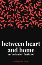 Between Heart and Home [ An Outlander AU Fanfic ] by MILLENNIALIDIOTx