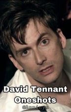 David Tennant Oneshots- @Anninym by Anninym