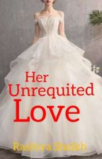 Unrequited Love (PART 1) || COMPLETED || by rishadsheikh