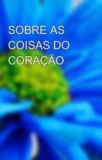 SOBRE AS COISAS DO CORAÇÃO by gegdim